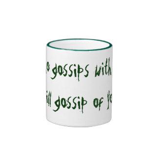 Who gossips with you will gossip of you. coffee mug