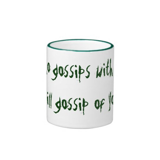 Who gossips with you will gossip of you. coffee mug
