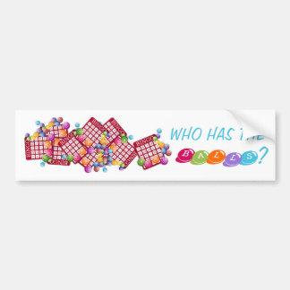 WHO HAS THE BALLS BINGO Bumper Sticker