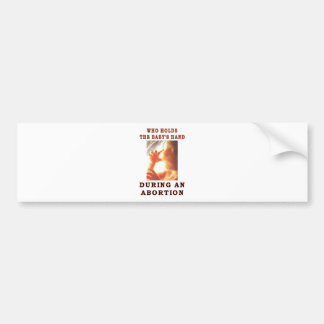WHO HOLDS THE BABY'S HAND CAR BUMPER STICKER
