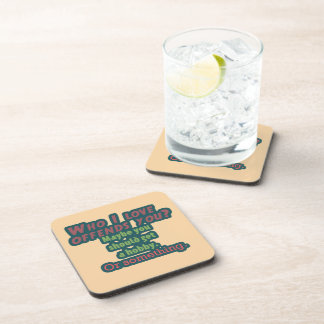 Who I Love Offends You? Beverage Coaster