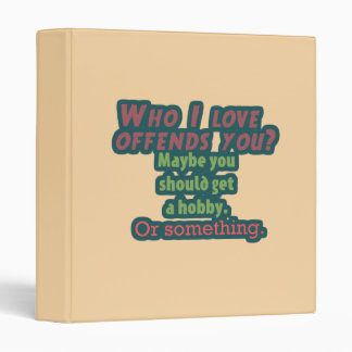 Who I Love Offends You? Binder