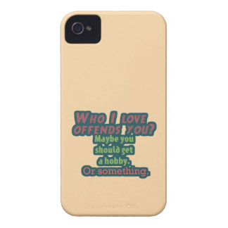 Who I Love Offends You? Case-Mate iPhone 4 Case