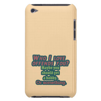 Who I Love Offends You? iPod Touch Case