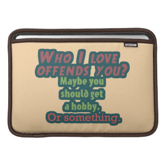 Who I Love Offends You? MacBook Sleeve