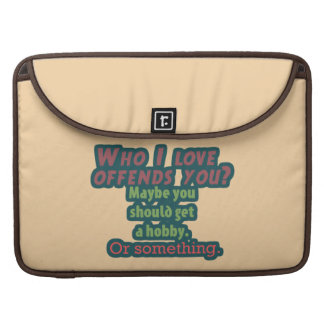 Who I Love Offends You? Sleeves For MacBook Pro