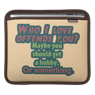 Who I Love Offends You? Sleeve For iPads