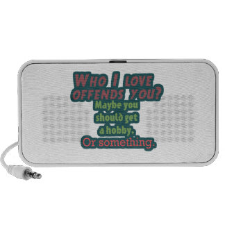 Who I Love Offends You iPod Speaker