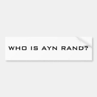 WHO IS AYN RAND? BUMPER STICKER
