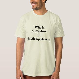 Who is  Cornelius T.Battlesquelcher? Shirt