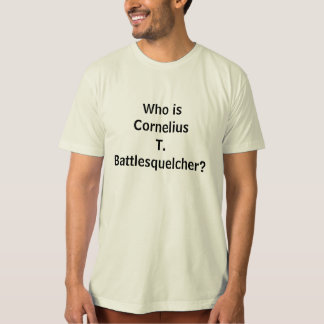Who is Cornelius T. Battlesquelcher? Shirts