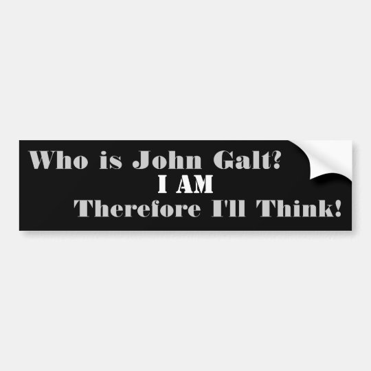Who is john galt i am therefore ill think bumper sticker