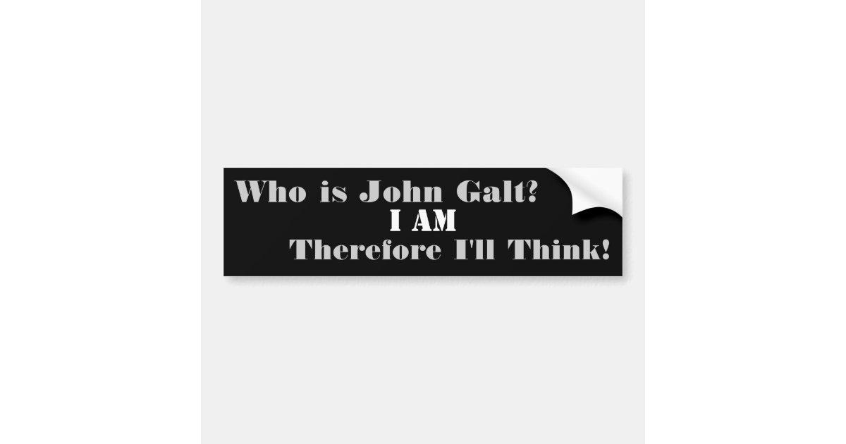 Who Is John Galt I Am Therefore I Ll Think Bumper Sticker Zazzle Com