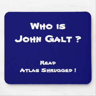 Who is John Galt ? Read Atlas Shrugged ! Mouse Pad