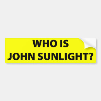 """WHO IS JOHN SUNLIGHT?"" BUMPER STICKER"