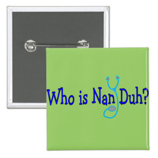 Who is Nan Duh?  Funny Nursing Student Gifts Button