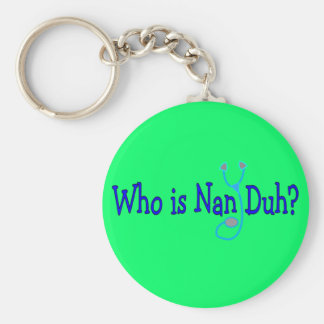Who is Nan Duh?  Funny Nursing Student Gifts Keychain