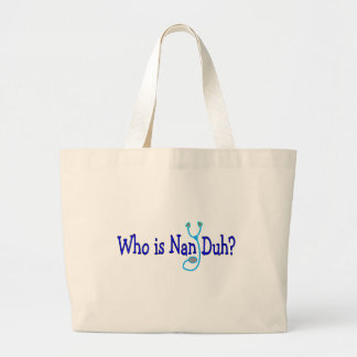 Who is Nan Duh?  Funny Nursing Student Gifts Large Tote Bag