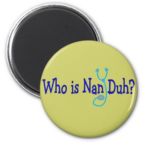 Who is Nan Duh?  Funny Nursing Student Gifts Magnet