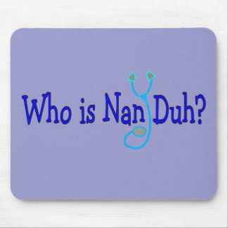 Who is Nan Duh?  Funny Nursing Student Gifts Mouse Pad