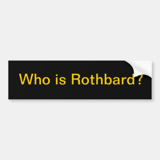 Who is Rothbard? Bumper Stickers