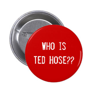 Who is Ted Hose?? 2 Inch Round Button
