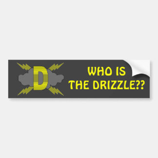 WHO IS THE DRIZZLE? BUMPER STICKERS