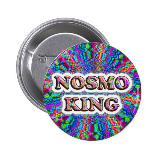 Who is the KING? Nosmo is. button