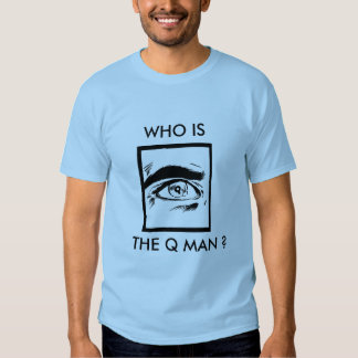 WHO IS THE Q MAN ? T-SHIRT