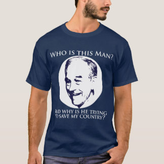 """Who is this man?""  Ron Paul for President Shirt"