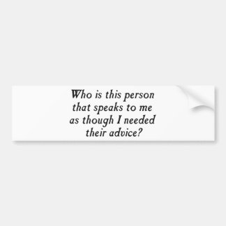 Who is this person with unsolicited advice? bumper sticker