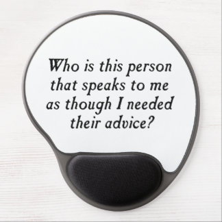 Who is this person with unsolicited advice? gel mouse pad