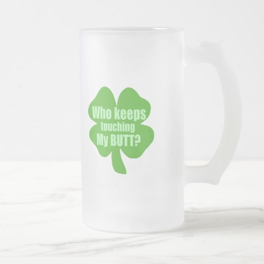 Who Keeps Touching My Butt? Frosted Glass Beer Mug