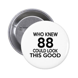 Who Knew 88 Could Look This Good Button