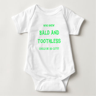 Who knew, BALD and TOOTHLESS, could be so cute! Baby Bodysuit