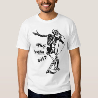 Who Laughs Last T-shirts