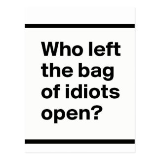 Who Left The Bag Of Idiots Open? Postcard
