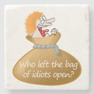 Who left the Bag of Idiots Sarcastic Humor Insult Stone Coaster