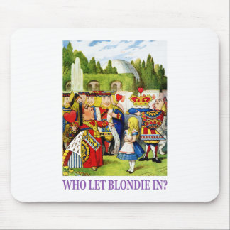 WHO LET BLONDIE IN ? MOUSE PAD