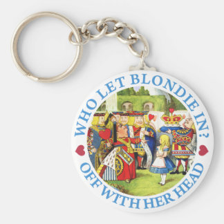 WHO LET BLONDIE IN? OFF WITH HER HEAD! BASIC ROUND BUTTON KEYCHAIN