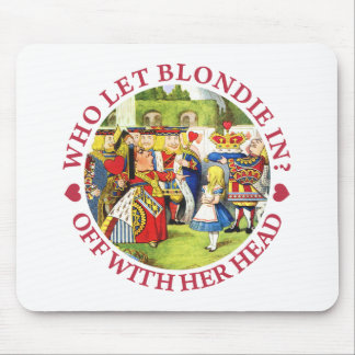 WHO LET BLONDIE IN? OFF WITH HER HEAD! MOUSE PAD