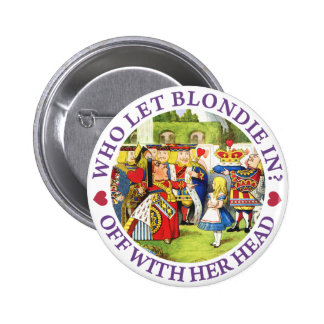 WHO LET BLONDIE IN? OFF WITH HERE HEAD! PINBACK BUTTON