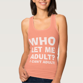 Who Let Me Adult? I Can't Adult! Tank Top