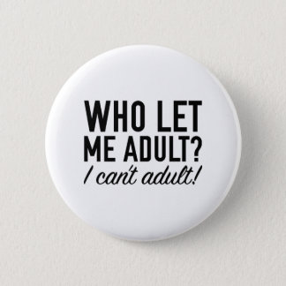 Who Let Me Adult? Pinback Button