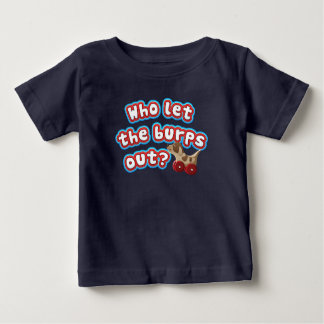 Who let the burps out? Funny Baby Shirt