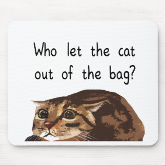Who let the cat out of the bag? mouse pad