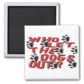 Who Let The Dogs Out (Paw Prints) Magnet