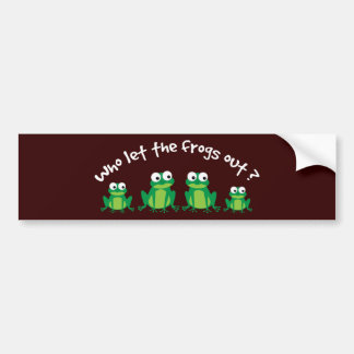 Who Let The Frogs Out? Bumper Sticker