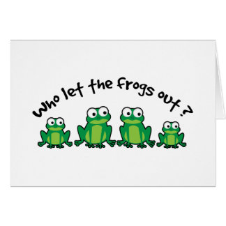 Who Let The Frogs Out? Greeting Cards