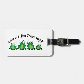 Who Let The Frogs Out? Luggage Tag
